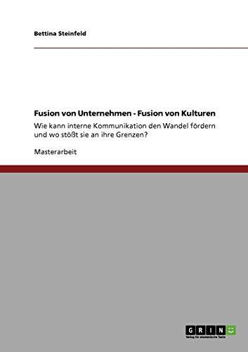 Fusion von Unternehmen - Fusion von Kulturen. Wie kann interne Kommunikation den Wandel fö...