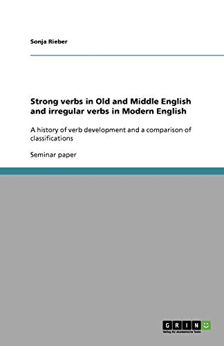 Strong Verbs in Old and Middle English and Irregular Verbs in Modern English: Sonja Rieber
