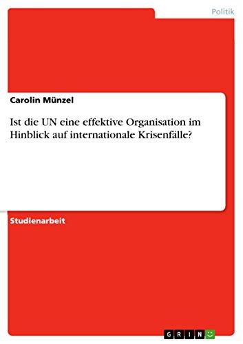 9783640160761: Ist die UN eine effektive Organisation im Hinblick auf internationale Krisenfälle?