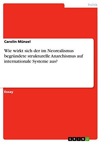Wie Wirkt Sich Der Im Neorealismus Begrundete Strukturelle Anarchismus Auf Internationale Systeme ...