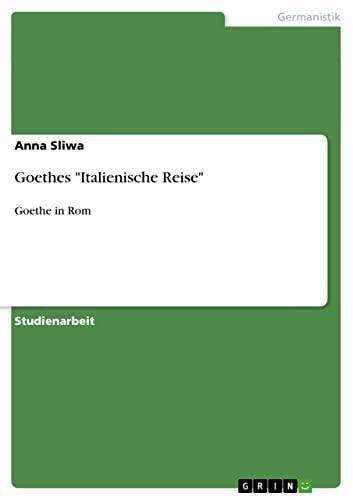 Goethes Italienische Reise: Anna Sliwa