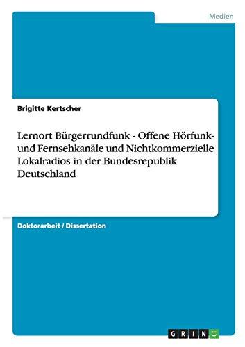 9783640171743: Lernort Bürgerrundfunk - Offene Hörfunk- und Fernsehkanäle und Nichtkommerzielle Lokalradios in der Bundesrepublik Deutschland