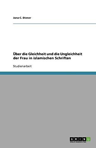 Uber Die Gleichheit Und Die Ungleichheit Der Frau in Islamischen Schriften: Jana-C Diener