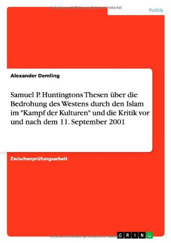 """9783640172269: Samuel P. Huntingtons Thesen über die Bedrohung des Westens durch den Islam im """"Kampf der Kulturen"""" und die Kritik vor und nach dem 11. September 2001"""