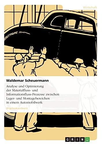 9783640175741: Analyse und Optimierung der Materialfluss- und Informationsfluss-Prozesse zwischen Lager- und Montagebereichen in einem Automobilwerk (German Edition)
