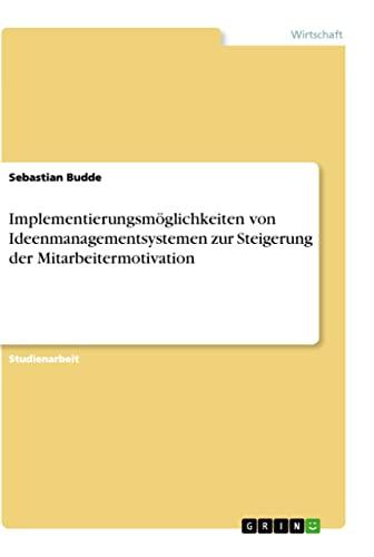 9783640179145: Implementierungsm�glichkeiten von Ideenmanagementsystemen zur Steigerung der Mitarbeitermotivation
