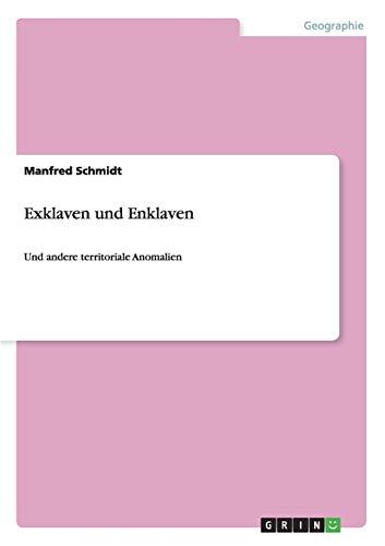 Territoriale Anomalien. Exklaven Und Enklaven: Manfred Schmidt