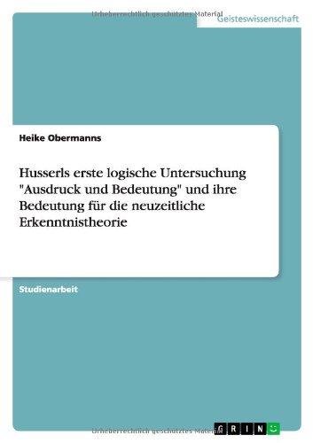 Husserls Erste Logische Untersuchung Ausdruck Und Bedeutung: Heike Obermanns