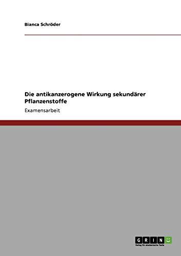9783640182015: Die antikanzerogene Wirkung sekundärer Pflanzenstoffe (German Edition)