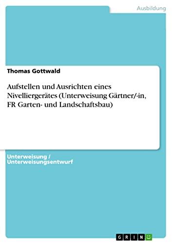 9783640182350: Aufstellen und Ausrichten eines Nivellierger�tes (Unterweisung G�rtner / -in, FR Garten- und Landschaftsbau)