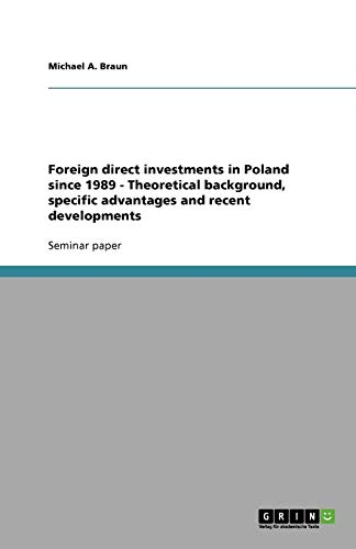 Foreign direct investments in Poland since 1989 - Theoretical background, specific advantages and ...