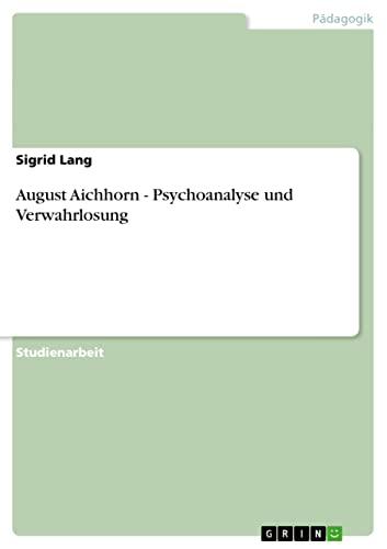 9783640188970: August Aichhorn - Psychoanalyse und Verwahrlosung