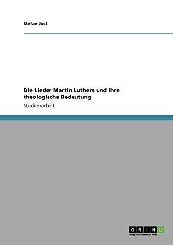 9783640194957: Die Lieder Martin Luthers und ihre theologische Bedeutung (German Edition)