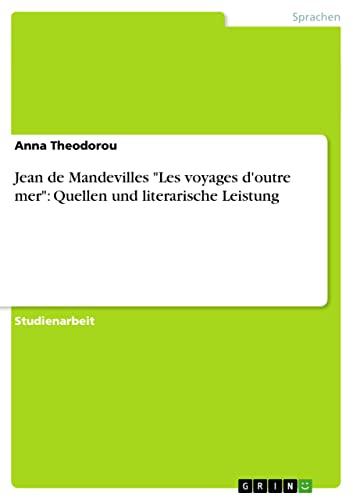 Jean de Mandevilles Les Voyages DOutre Mer: Quellen Und Literarische Leistung: Anna Theodorou