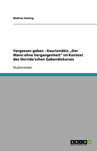 """9783640197736: Vergessen geben - Kaurismäkis """"Der Mann ohne Vergangenheit"""" im Kontext des Derrida'schen Gabendiskurses (German Edition)"""
