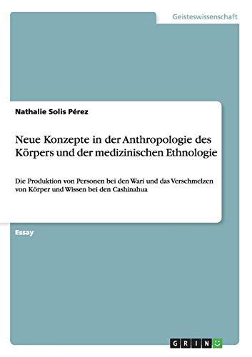 Neue Konzepte in Der Anthropologie Des Korpers Und Der Medizinischen Ethnologie: Nathalie Solis P. ...
