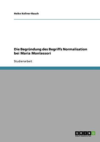 Die Begrundung Des Begriffs Normalisation Bei Maria Montessori: Heike Kellner-Rauch