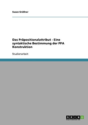 9783640203451: Das Präpositionalattribut - Eine syntaktische Bestimmung der PPA Konstruktion (German Edition)