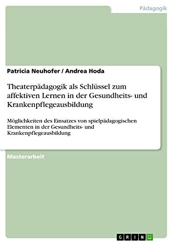 9783640204441: Theaterp�dagogik als Schl�ssel zum affektiven Lernen in der Gesundheits- und Krankenpflegeausbildung