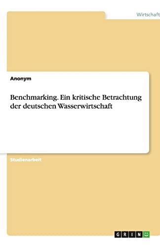 Benchmarking. Ein kritische Betrachtung der deutschen Wasserwirtschaft: Anonym