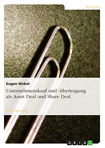 Unternehmenskauf und -übertragung als Asset Deal und Share Deal: Eugen Nickel