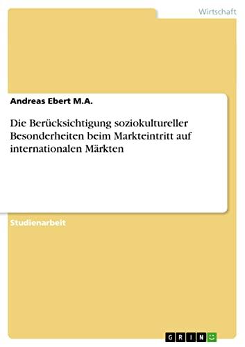 Die Berucksichtigung Soziokultureller Besonderheiten Beim Markteintritt Auf Internationalen Markten...