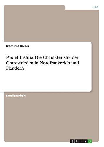 9783640208227: Pax et Iustitia: Die Charakteristik der Gottesfrieden in Nordfrankreich und Flandern (German Edition)