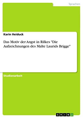 Das Motiv Der Angst in Rilkes Die Aufzeichnungen Des Malte Laurids Brigge: Karin Heiduck