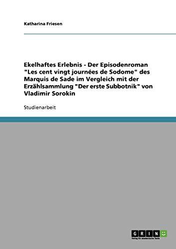 Ekelhaftes Erlebnis - Der Episodenroman Les Cent Vingt Journees de Sodome Des Marquis de Sade Im ...