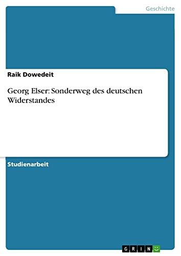9783640212057: Georg Elser: Sonderweg des deutschen Widerstandes