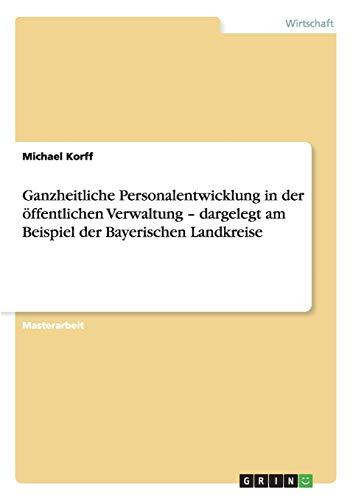 9783640215133: Ganzheitliche Personalentwicklung in der öffentlichen Verwaltung - dargelegt am Beispiel der Bayerischen Landkreise