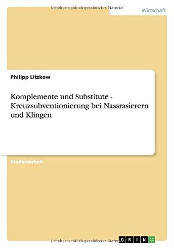 9783640216062: Komplemente und Substitute - Kreuzsubventionierung bei Nassrasierern und Klingen