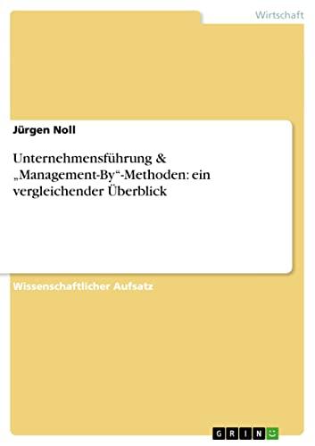 """9783640216239: Unternehmensführung & """"Management-By""""-Methoden: ein vergleichender Überblick (German Edition)"""