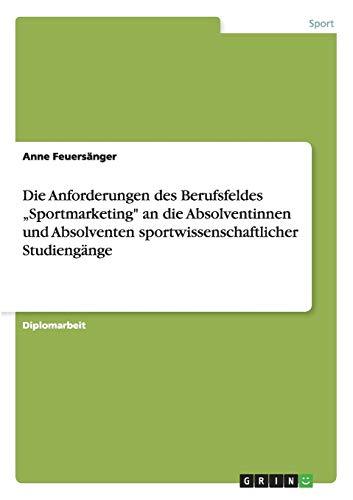 Sportmarketing. Anforderungen an Die Absolventinnen Und Absolventen Sportwissenschaftlicher ...