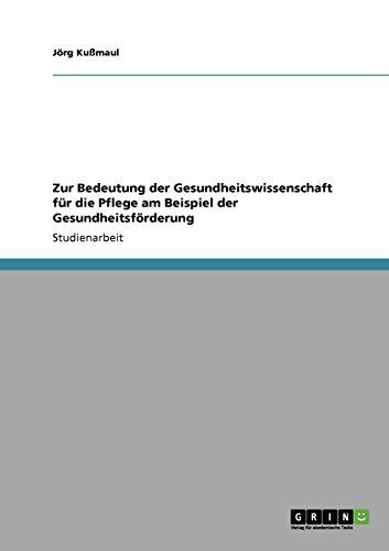 9783640218608: Zur Bedeutung der Gesundheitswissenschaft für die Pflege am Beispiel der Gesundheitsförderung (German Edition)