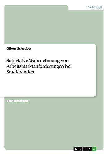 9783640219490: Subjektive Wahrnehmung von Arbeitsmarktanforderungen bei Studierenden (German Edition)