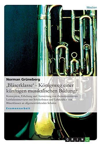 Bläserklasse' - Königsweg einer künftigen musikalischen Bildung?: Norman ...