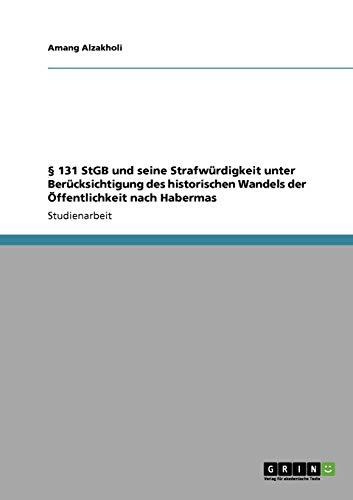 9783640223688: § 131 StGB und seine Strafwürdigkeit unter Berücksichtigung des historischen Wandels der Öffentlichkeit nach Habermas (German Edition)