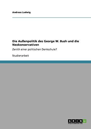 Die Aussenpolitik Des George W. Bush Und Die Neokonservativen: Andreas Ludwig