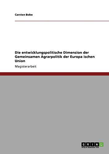 Die Entwicklungspolitische Dimension Der Gemeinsamen Agrarpolitik Der Europa Ischen Union: Carsten ...