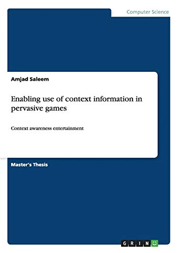 Enabling Use of Context Information in Pervasive Games: Amjad Saleem