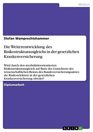 Die Weiterentwicklung des Risikostrukturausgleichs in der gesetzlichen Krankenversicherung: Stefan ...