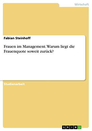 9783640227549: Frauen Im Management. Warum Liegt Die Frauenquote Soweit Zuruck?
