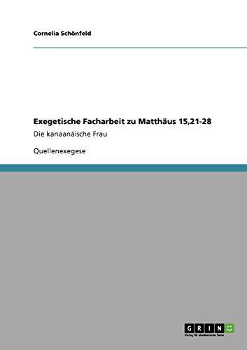 Exegetische Facharbeit Zu Matthaus 15,21-28: Cornelia Sch Nfeld
