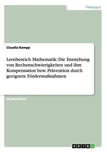 Lernbereich Mathematik: Die Entstehung Von Rechenschwierigkeiten Und Ihre Kompensation Bzw. ...