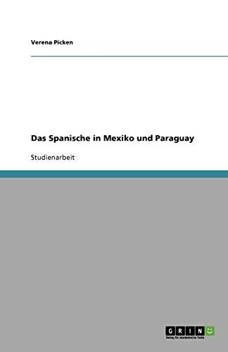 Das Spanische in Mexiko Und Paraguay: Verena Picken