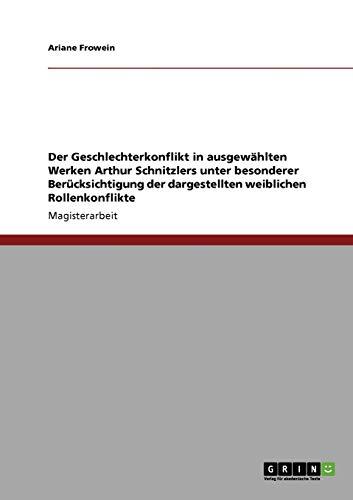 9783640233199: Der Geschlechterkonflikt in ausgewählten Werken Arthur Schnitzlers unter besonderer Berücksichtigung der dargestellten weiblichen Rollenkonflikte (German Edition)