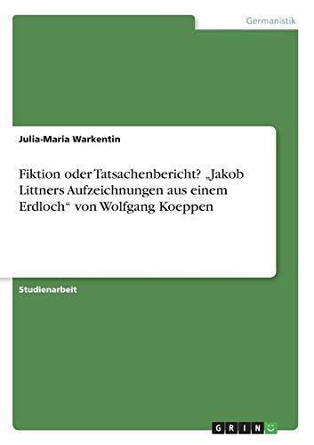 Fiktion Oder Tatsachenbericht? Jakob Littners Aufzeichnungen Aus Einem Erdloch Von Wolfgang Koeppen...