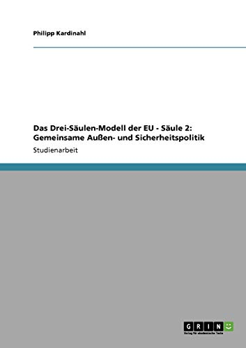 9783640235438: Das Drei-Säulen-Modell der EU - Säule 2: Gemeinsame Außen- und Sicherheitspolitik (German Edition)