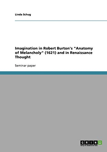 """9783640237944: Imagination in Robert Burton's """"Anatomy of Melancholy"""" (1621) and in Renaissance Thought"""